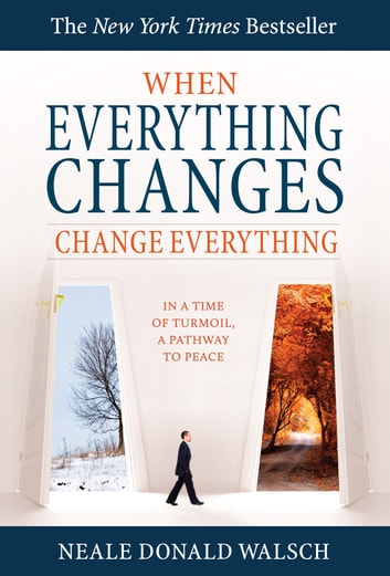 When Everything Changes, Change Everything ebook by Neale Donald Walsch