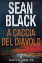 A caccia del diavolo: Serie di Ryan Lock vol. 4 - Serie di Ryan Lock eBook by Sean Black