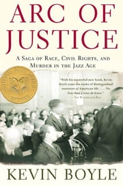 Arc of Justice - A Saga of Race, Civil Rights, and Murder in the Jazz Age ebook by Kobo.Web.Store.Products.Fields.ContributorFieldViewModel
