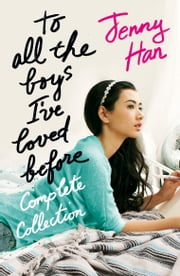 To All the Boys I've Loved Before Complete Collection ebook by Jenny Han