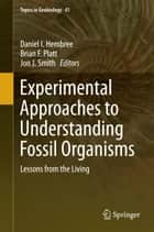 Experimental Approaches to Understanding Fossil Organisms ebook by Daniel I. Hembree,Brian F. Platt,Jon J. Smith