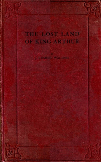 The Lost Land of King Arthur ebook by J. Cuming Walters Cuming Walters