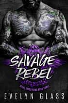 Savage Rebel - Steel Jockeys MC, #3 ebook by Evelyn Glass