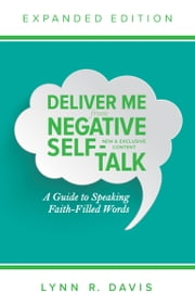 Deliver Me From Negative Self-Talk Expanded Edition - A Guide to Speaking Faith-Filled Words ebook by Lynn Davis