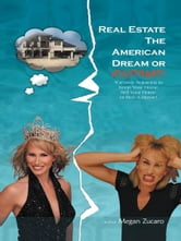 Real Estate The American Dream? or Nightmare? - Creative Solutions and Secrets for Buying, Selling and Saving your Home! ebook by Megan Zucaro