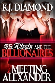 The Virgin and the Billionaires: Meeting Alexander - Part 1 ebook by K.J. Diamond