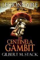 The Centinela Gambit ebook by Gilbert M. Stack