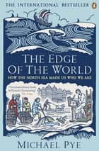 The Edge of the World - How the North Sea Made Us Who We Are 電子書 by Michael Pye