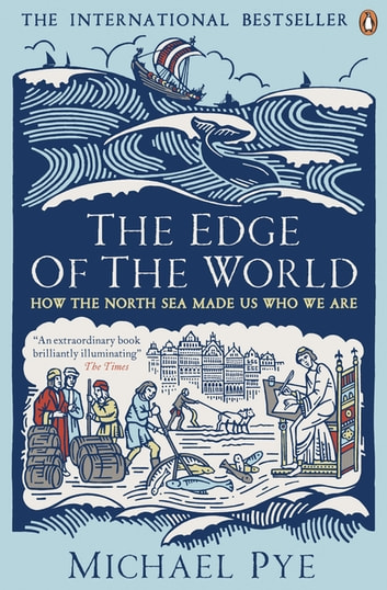 The Edge of the World - How the North Sea Made Us Who We Are ebook by Michael Pye