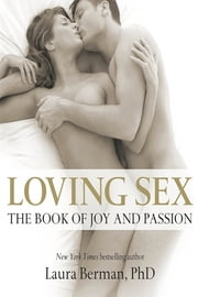Loving Sex - The book of joy and passion ebook by Laura Berman