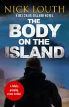 The Body on the Island eBook by Nick Louth