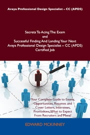 Avaya Professional Design Specialist - CC (APDS) Secrets To Acing The Exam and Successful Finding And Landing Your Next Avaya Professional Design Specialist - CC (APDS) Certified Job ebook by Mckinney Edward
