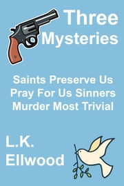 Mystery Bundle (Saints Preserve Us, Pray For Us Sinners, Murder Most Trivial) ebook by LK Ellwood