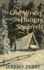The Old Writer and the Hungry Squirrels ebook by