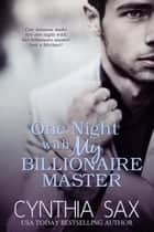 One Night With My Billionaire Master ebook by Cynthia Sax