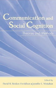 Communication and Social Cognition - Theories and Methods ebook by David R. Roskos-Ewoldsen,Jennifer L. Monahan