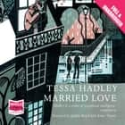 Married Love audiobook by Tessa Hadley