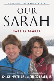 Our Sarah - Made in Alaska ebook by Sarah Palin,Chuck Heath, Sr.,Chuck Heath, Jr.