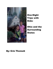 One Night Trips with Kids: Ohio and Surrounding States ebook by Erin Thomas