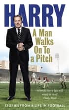 A Man Walks On To a Pitch - Stories from a Life in Football ebook by