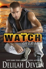 Watch Over Me - Uncharted SEALs, #1 ebook by Delilah Devlin