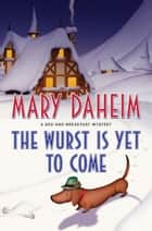 The Wurst Is Yet to Come - A Bed-and-Breakfast Mystery ebook by Mary Daheim