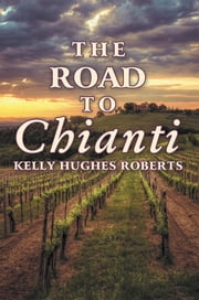 The Road to Chianti ebook by Kelly Hughes Roberts