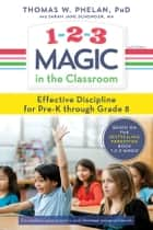 1-2-3 Magic in the Classroom - Effective Discipline for Pre-K through Grade 8 ebook by Thomas Phelan, Sarah Jane Schonour