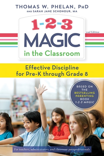 1-2-3 Magic in the Classroom - Effective Discipline for Pre-K through Grade 8 ebook by Thomas Phelan,Sarah Jane Schonour