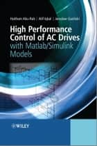 High Performance Control of AC Drives with Matlab / Simulink Models ebook by Haitham Abu-Rub, Atif Iqbal, Jaroslaw Guzinski