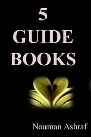 5 Guide Books - A Good Collection ebook by Nauman Ashraf