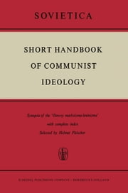 Short Handbook of Communist Ideology - Synopsis of the 'Osnovy marksizma-leninizma' with complete index ebook by H. Fleischer