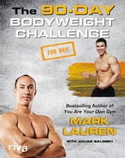 The 90-Day Bodyweight Challenge for Men ebook by Mark Lauren,Julian Galinski