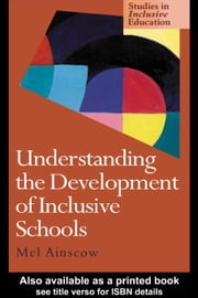 Understanding the Development of Inclusive Schools ebook by Ainscow, Mel