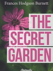 The Secret Garden (Illustrated) ebook by Frances Hodgson Burnett