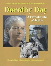 Dorothy Day - A Catholic Life of Action ebook by Maura D. Shaw,Stephen Marchesi