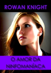 O Amor da Ninfomaníaca ebook by Rowan Knight