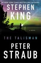The Talisman - A Novel ebook by Stephen King, Peter Straub