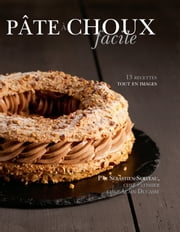 Pâte à choux facile ebook by Alain Ducasse