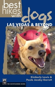 Best Hikes with Dogs Las Vegas and Beyond ebook by Kimberly Lewis, Paula Jacoby-Garrett