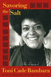 Savoring the Salt - The Legacy of Toni Cade Bambara ebook by Linda J Holmes,Cheryl A Wall