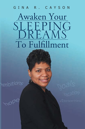 Awaken Your Sleeping Dreams to Fulfillment ebook by Gina R. Cayson
