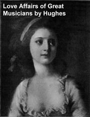 The Love Affairs of Great Musicians, both volumes ebook by Hughes,Rupert