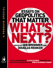What's Next - Essays on Geopolitics That Matter (A Penguin Special from Portfolio) ebook by Ian Bremmer,Douglas Rediker