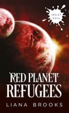 Red Planet Refugees ebook by Liana Brooks