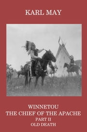 Winnetou, the Chief of the Apache, Part II, Old Death ebook by Karl May,Mary A Thomas