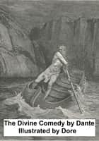 The Divine Comedy or The Vision of Hell, Purgatory, and Paradise (Illustrated) ebook by Dante, Gustave Dore, Cary,...