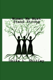 Women We Must Stand Strong ebook by Onika L. Shirley