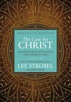 The Case for Christ Graduate Edition - A Journalist's Personal Investigation of the Evidence for Jesus ebook by Lee Strobel, Jane Vogel