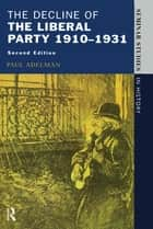 The Decline Of The Liberal Party 1910-1931 ebook by Paul Adelman